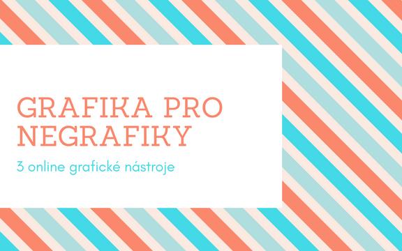 Grafika pro negrafiky aneb 3 online nástroje, které z vás grafika udělají